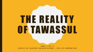 The Reality of Tawassul – Part 9 of 10